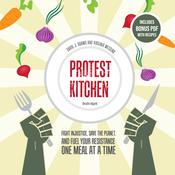 Protest Kitchen: Fight Injustice, Save the Planet, and Fuel Your Resistance One Meal at a Time Audiobook, by Author Info Added Soon