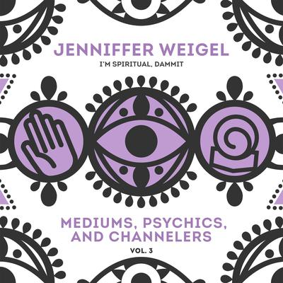 Mediums, Psychics, and Channelers, Vol. 3 Audiobook, by Jenniffer Weigel