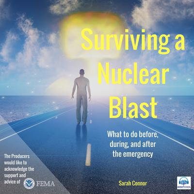 Surviving a Nuclear Blast: What to do before, during, and after the emergency. Audiobook, by Sarah Connor