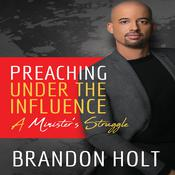 Preaching Under the Influence, A Minister's Struggle  Audiobook, by Author Info Added Soon