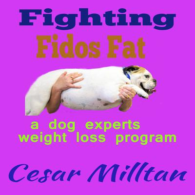 Fighting Fido's Fat: A Dog Expert's Weight Loss Program Audiobook, by Cesar Milltan