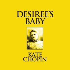 Desirees Baby: Short Stories Audiobook, by Kate Chopin