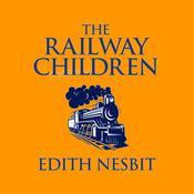 The Railway Children Audiobook, by Edith Nesbit