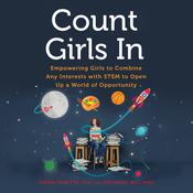 Count Girls In: Empowering Girls to Combine Any Interests with STEM to Open Up a World of Opportunity Audiobook, by Author Info Added Soon|