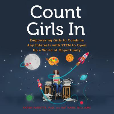 Count Girls In: Empowering Girls to Combine Any Interests with STEM to Open Up a World of Opportunity Audiobook, by Karen Panetta
