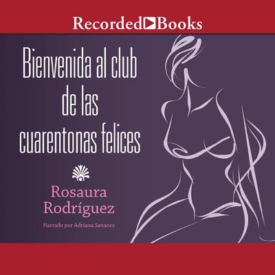 Bienvenida al club de las cuarentonas felices Audiobook, by Rosaura Rodríguez