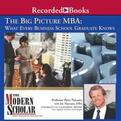 The Big Picture MBA: What Every Business School Graduate Knows Audiobook, by Peter Navarro