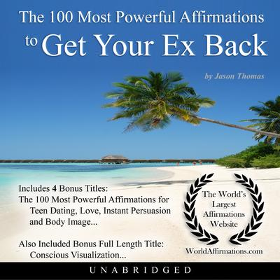 The 100 Most Powerful Affirmations to Get Your Ex Back Audiobook, by Jason Thomas