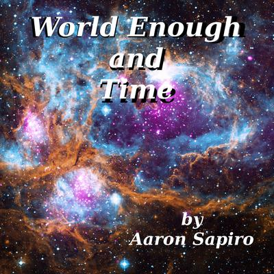 World Enough and Time Audiobook, by Aaron Sapiro