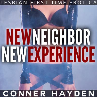 New Neighbor New Experience: Lesbian First Time Erotica Audiobook, by Conner Hayden