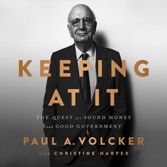 Keeping At It: The Quest for Sound Money and Good Government Audiobook, by Christine Harper, Paul Volcker
