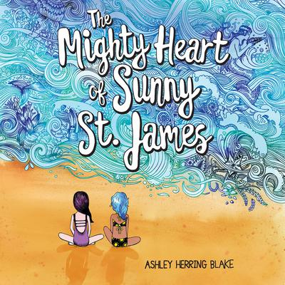 The Mighty Heart of Sunny St. James Audiobook, by Ashley Herring Blake