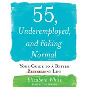 55, Underemployed, and Faking Normal: Your Guide to a Better Life Audiobook, by Elizabeth White