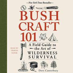 Bushcraft 101: A Field Guide to the Art of Wilderness Survival Audiobook, by Dave Canterbury