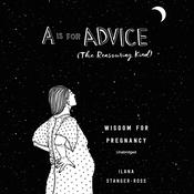 A Is for Advice (The Reassuring Kind): Wisdom for Pregnancy Audiobook, by Ilana Stanger-Ross