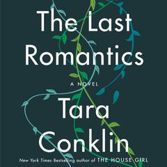 The Last Romantics: A Novel Audiobook, by Tara Conklin