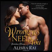 Wrong to Need You Audiobook, by Alisha Rai