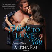 Hurts to Love You Audiobook, by Alisha Rai