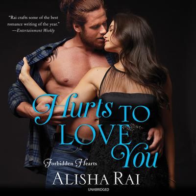 Hurts to Love You: Forbidden Hearts Audiobook, by Alisha Rai