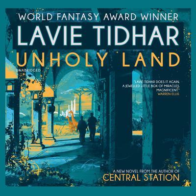 Unholy Land Audiobook, by Lavie Tidhar