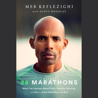 26 Marathons: What I Learned About Faith, Identity, Running, and Life from My Marathon Career Audiobook, by Meb Keflezighi