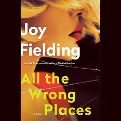 All the Wrong Places: A Novel Audiobook, by Joy Fielding