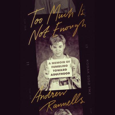 Too Much Is Not Enough: A Memoir of Fumbling Toward Adulthood Audiobook, by Andrew Rannells