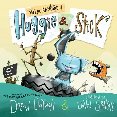 The Epic Adventures of Huggie & Stick Audiobook, by Drew Daywalt