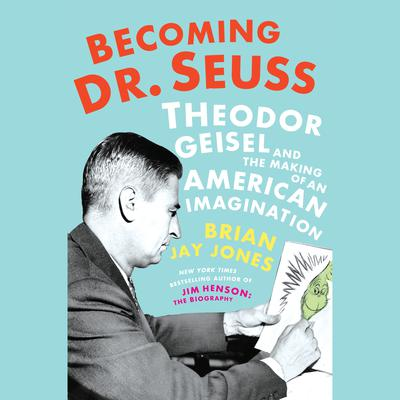 Becoming Dr. Seuss: Theodor Geisel and the Making of an American Imagination Audiobook, by Brian Jay Jones
