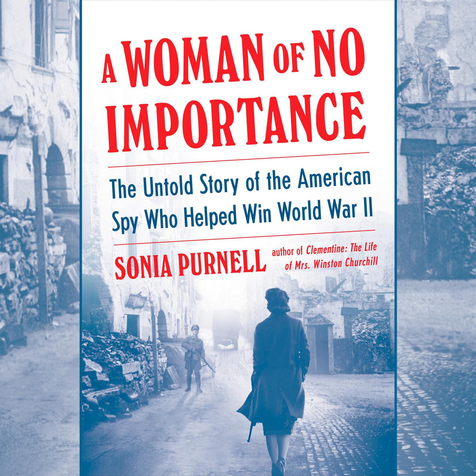 Printable A Woman of No Importance: The Untold Story of the American Spy Who Helped Win World War II Audiobook Cover Art