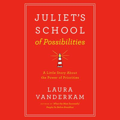Juliets School of Possibilities: A Little Story About The Power of Priorities Audiobook, by Laura Vanderkam