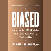 Biased: Uncovering the Hidden Prejudice That Shapes What We See, Think, and Do Audiobook, by Jennifer L. Eberhardt, Jennifer L. Eberhardt, Jennifer L. Eberhardt