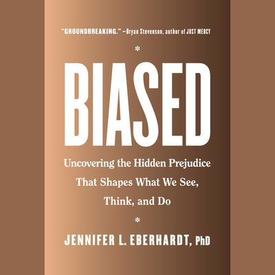 Biased: Uncovering the Hidden Prejudice That Shapes What We See, Think, and Do Audiobook, by Jennifer L. Eberhardt