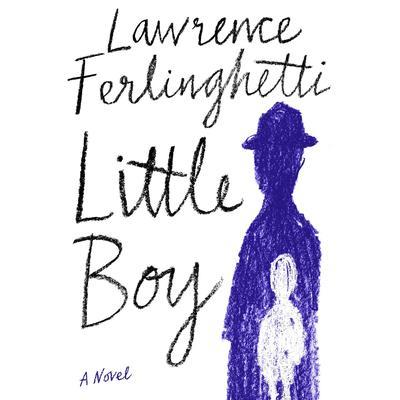 Little Boy: A Novel Audiobook, by Lawrence Ferlinghetti