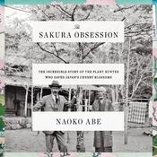 The Sakura Obsession: The Incredible Story of the Plant Hunter Who Saved Japans Cherry Blossoms Audiobook, by Author Info Added Soon