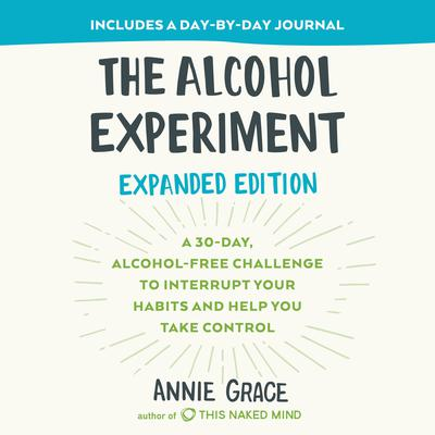 The Alcohol Experiment: A 30-day, Alcohol-Free Challenge to Interrupt Your Habits and Help You Take Control Audiobook, by Annie Grace
