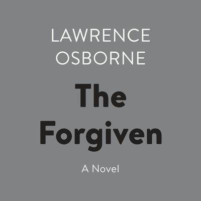 The Forgiven: A Novel Audiobook, by Lawrence Osborne