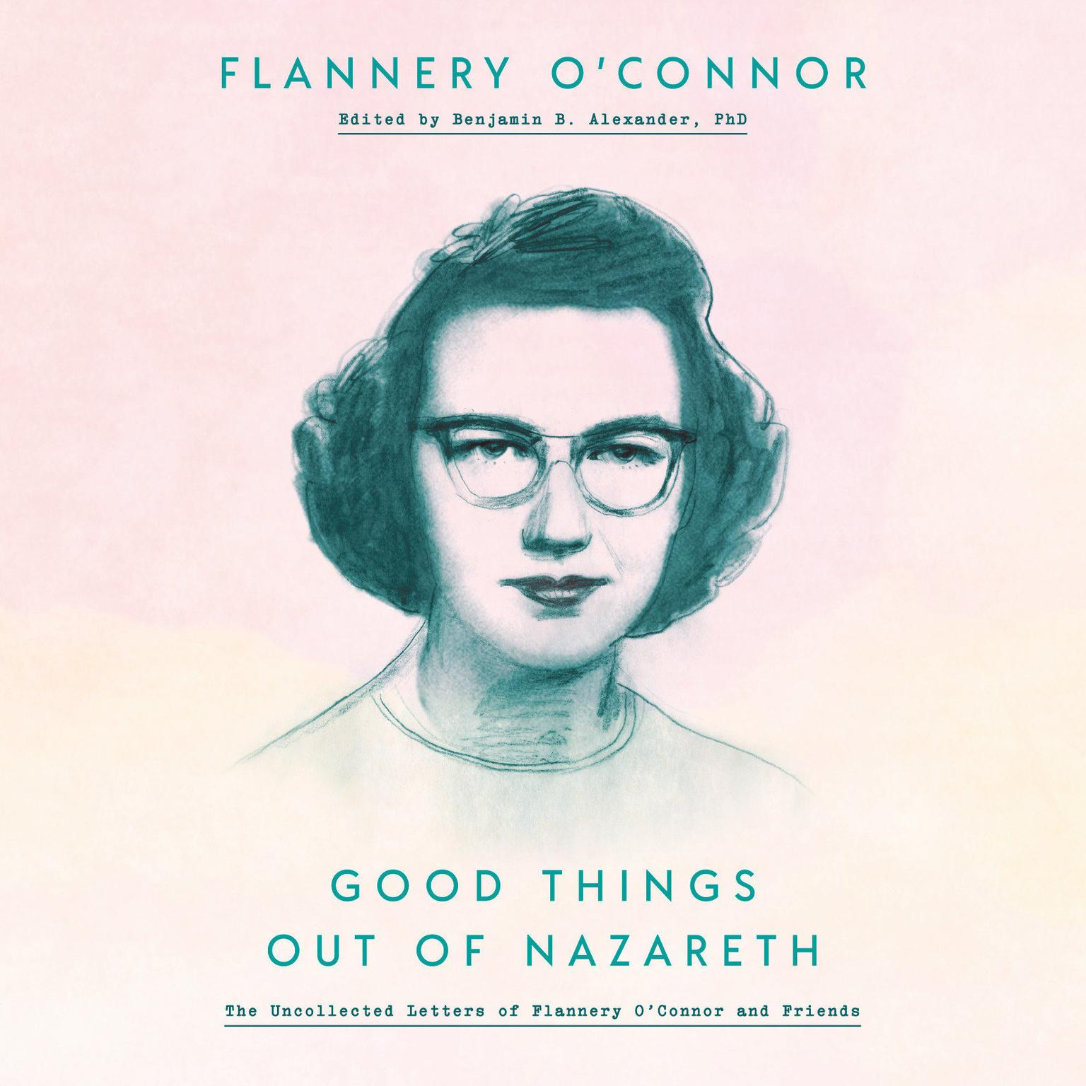 Printable Good Things Out of Nazareth: The Uncollected Letters of Flannery O'Connor and Friends Audiobook Cover Art
