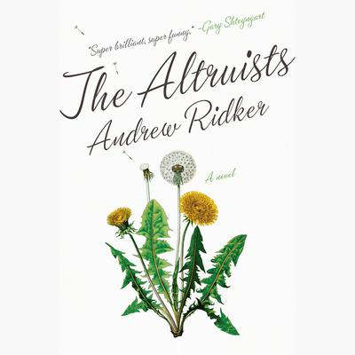 The Altruists: A Novel Audiobook, by Andrew Ridker