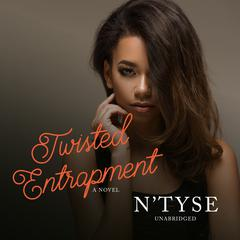 Twisted Entrapment: A Novel Audiobook, by N'Tyse