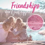 Friendships Dont Just Happen!: The Guide to Creating a Meaningful Circle of GirlFriends Audiobook, by Author Info Added Soon
