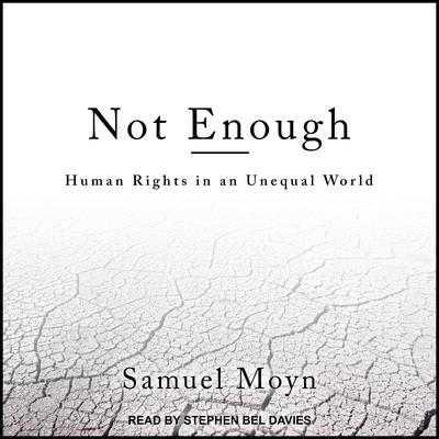 Not Enough: Human Rights in an Unequal World Audiobook, by Samuel Moyn