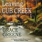 Leaving Cub Creek: A Virginia Country Roads Novel Audiobook, by Grace Greene