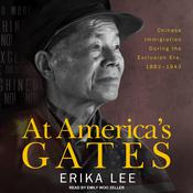 At Americas Gates: Chinese Immigration during the Exclusion Era, 1882-1943 Audiobook, by Erika Lee