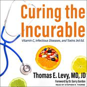 Curing the Incurable: Vitamin C, Infectious Diseases, and Toxins, 3rd Edition Audiobook, by Author Info Added Soon