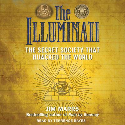 The Illuminati: The Secret Society That Hijacked the World Audiobook, by Jim Marrs
