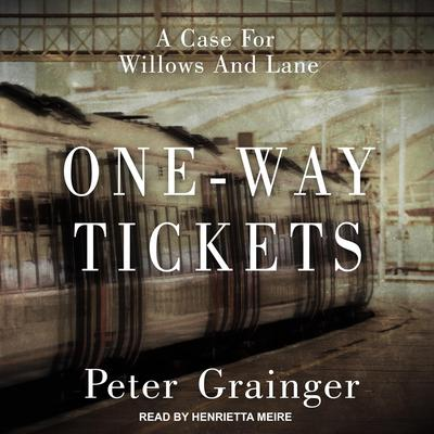 One-way Tickets: A Case For Willows and Lane Audiobook, by Peter Grainger