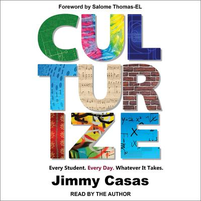 Culturize: Every Student. Every Day. Whatever It Takes. Audiobook, by Jimmy Casas