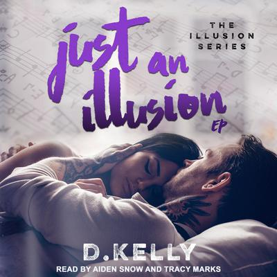 Just an Illusion: EP Audiobook, by D. Kelly
