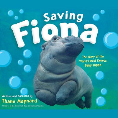 Saving Fiona: The Story of the Worlds Most Famous Baby Hippo Audiobook, by Thane Maynard